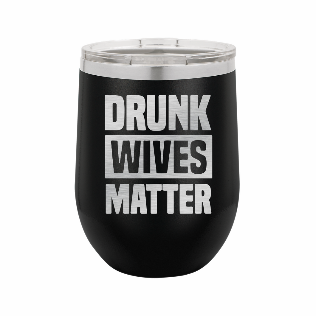 Drunk Wives Matter Stainless Steel Insulated 12 oz Wine Cup - Small Batch Customs