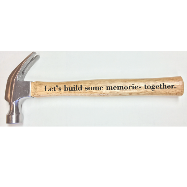Personalized Hammer - Let's Build Some Memories Together - Small Batch Customs