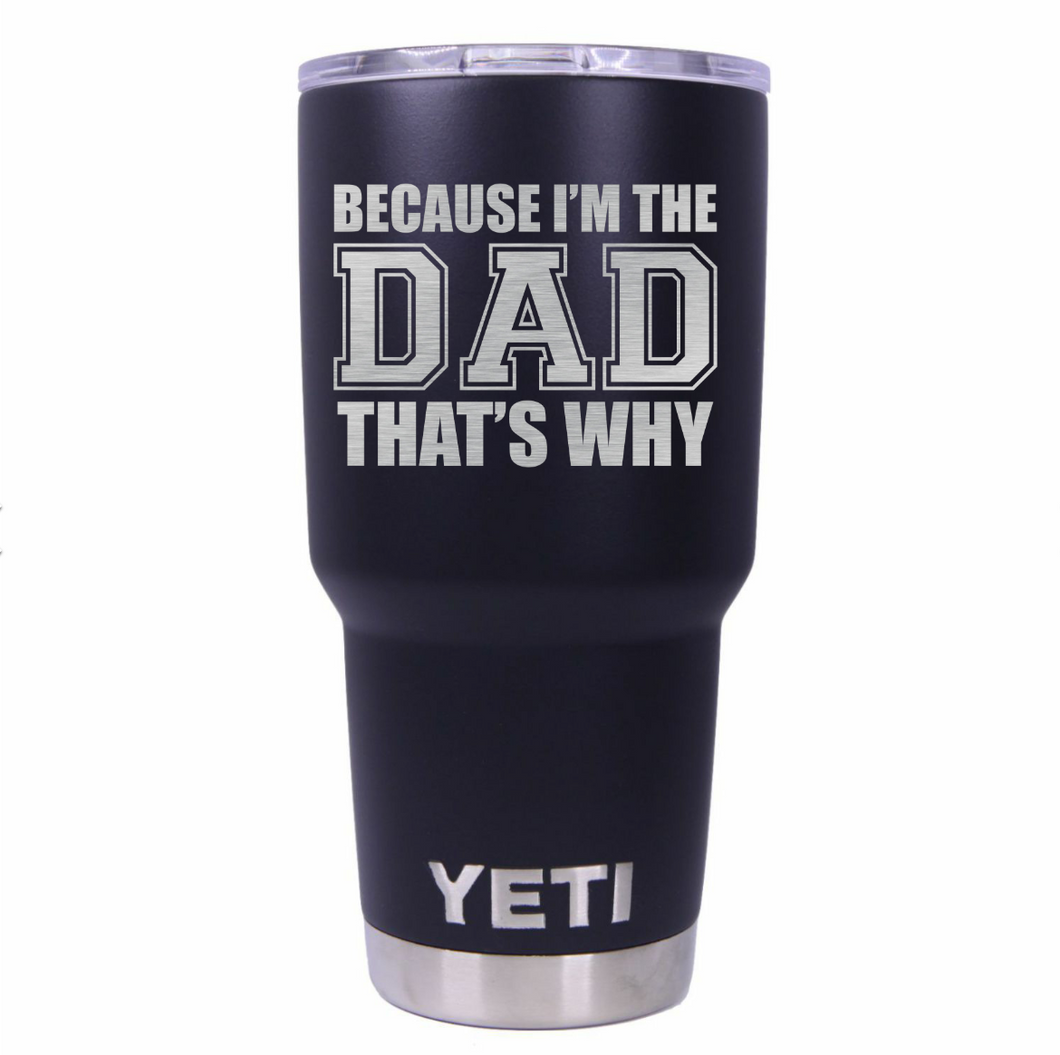 Because I'm The Dad Yeti Rambler Tumbler Cup - Small Batch Customs
