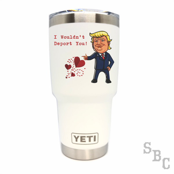 Trump I Wouldn't Deport You Yeti Rambler Tumbler