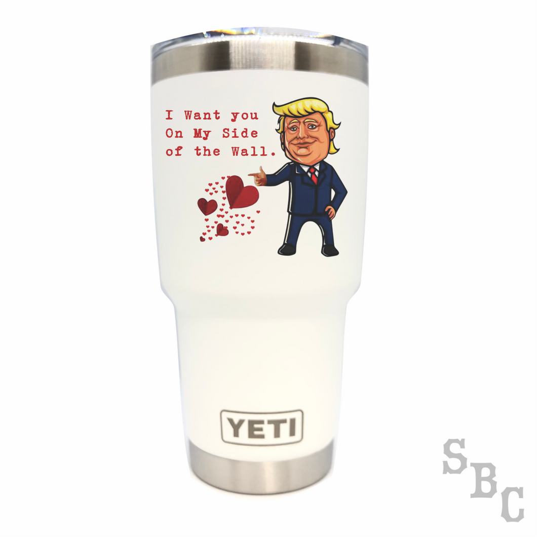 Trump I want you on my side of the wall Yeti Rambler Tumbler