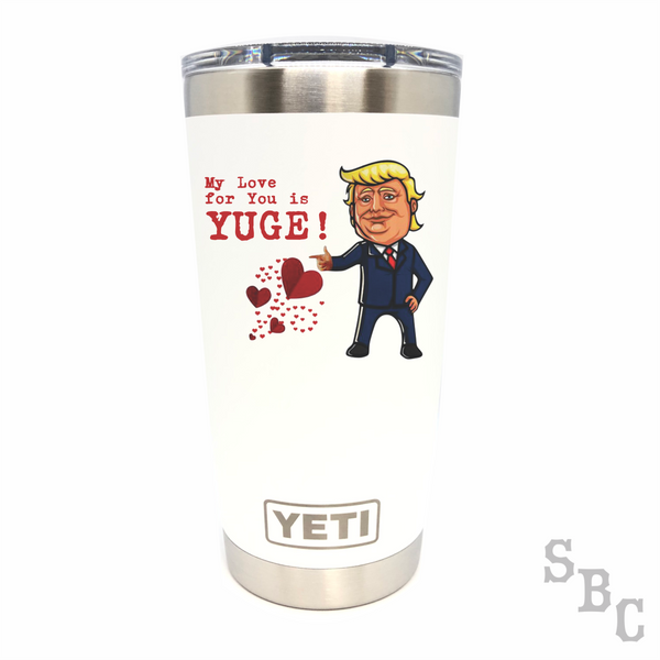 Trump My Love for You is Yuge Yeti Rambler Tumbler