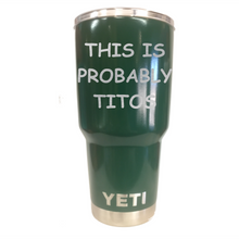 This is Probably Titos Yeti Rambler Tumbler Cup - Small Batch Customs