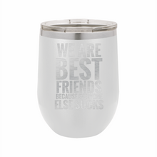 We Are Best Friends Because Everyone Else Sucks Stainless Steel Insulated 12 oz Wine Cup - Small Batch Customs
