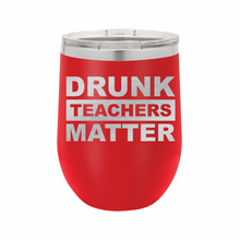 Drunk Teachers Matter Stainless Steel Insulated 12 oz Wine Cup - Small Batch Customs