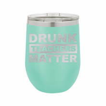 Drunk Teachers Matter Stainless Steel Insulated 12 oz Wine Cup