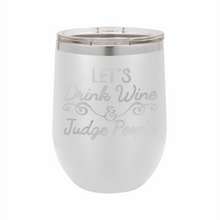 Let's Drink Wine and Judge People Stainless Steel Insulated 12 oz Wine Cup - Small Batch Customs
