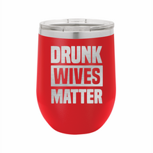 Drunk Wives Matter Stainless Steel Insulated 12 oz Wine Cup