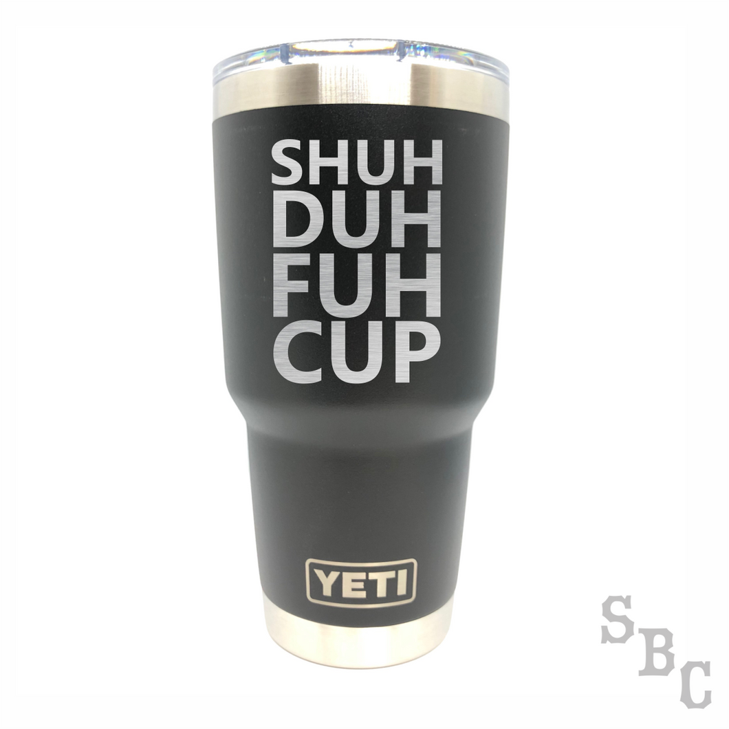 SHUH DUH FUH CUP Yeti Rambler Tumbler Cup - Small Batch Customs