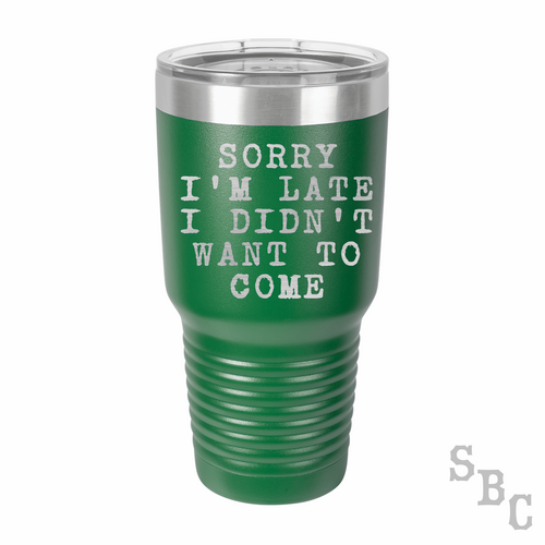 Sorry I'm Late Laser Etched Tumbler