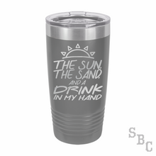The Sun The Sand And A Drink In My Hand Laser Etched Tumbler