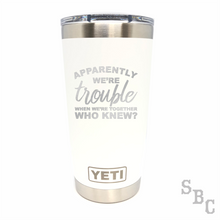 Apparently We Are Trouble When We Are Together Yeti Rambler Tumbler Cup - Small Batch Customs