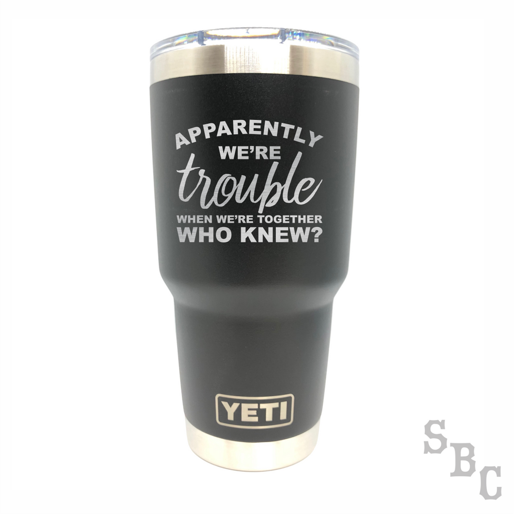 Apparently We Are Trouble When We Are Together Yeti Rambler Tumbler Cup