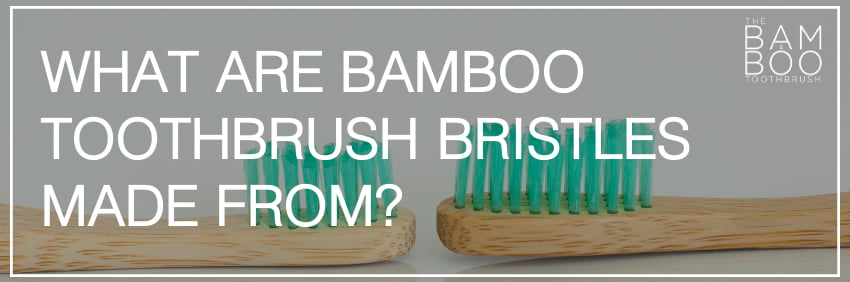 What are bamboo toothbrush bristles made from?