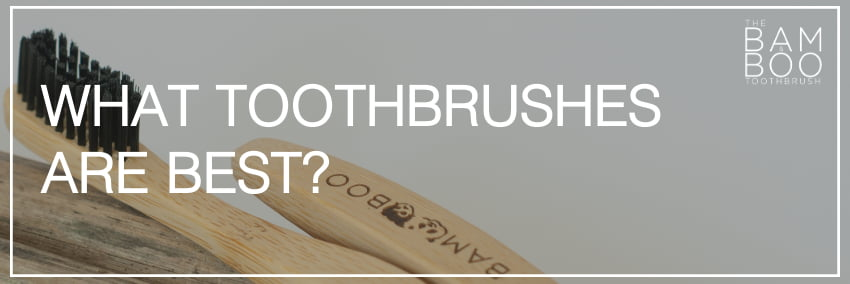 What toothbrushes are best?
