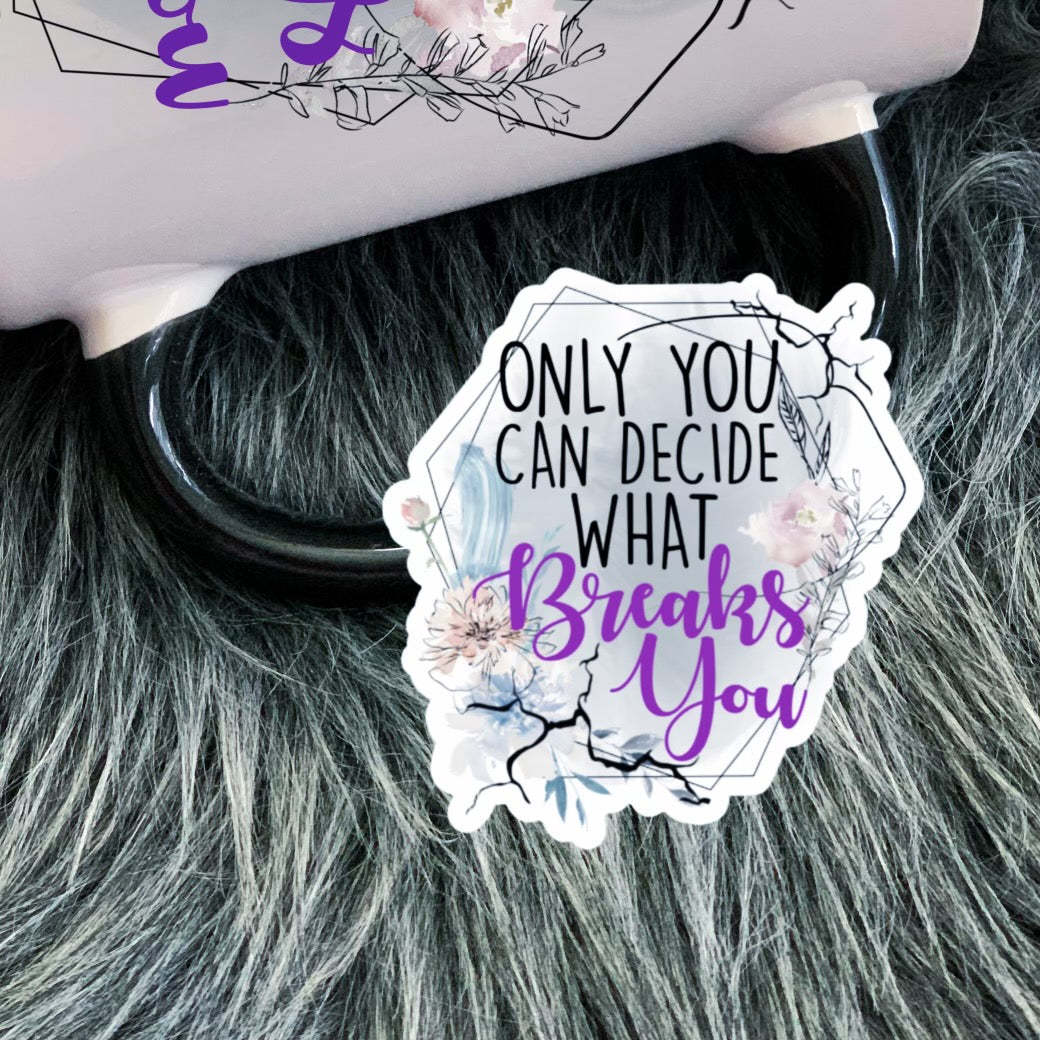 Only You Can Decide What Breaks You Vinyl Sticker