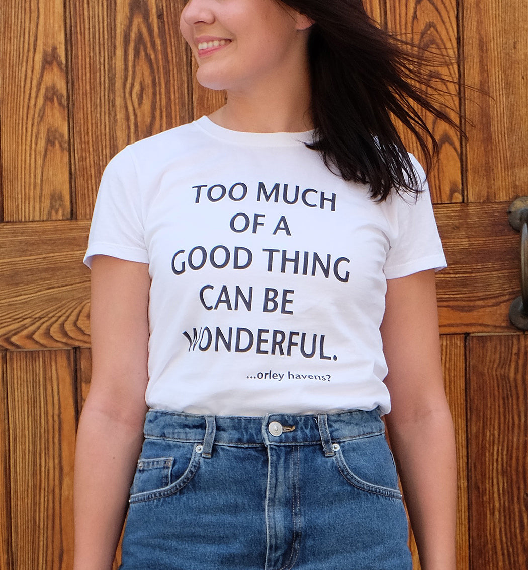 """Too much of a good thing can be wonderful."""
