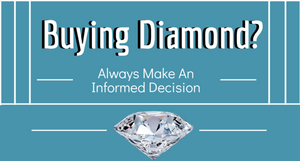 Buying Diamonds? Always Make An Informed Decision