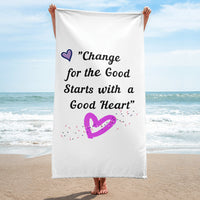 """Change for the Good Starts with a Good Heart"" Beach/Bath Towel"