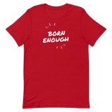 """Born Enough"" Short-Sleeve Unisex T-Shirt"