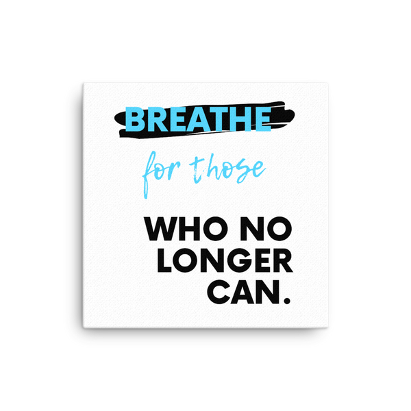 """Breathe for those Who No Longer Can"" Canvas"