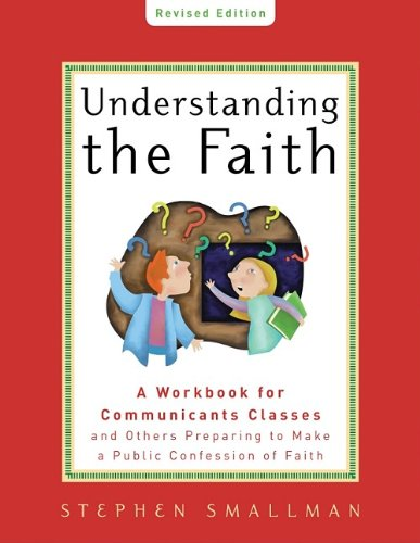 Understanding the Faith, New ESV Edition: A Workbook for Communicants Classes and Others Preparing to Make a Public Confession of Faith