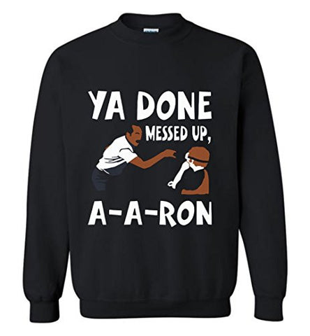 Ya Done Messed Up A A Ron Sweatshirt