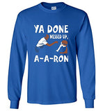 Ya Done Messed Up A A Ron Long Sleeve