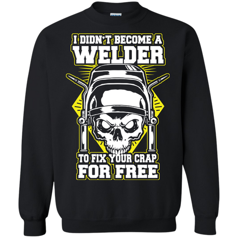 I DIDN'T BECOME A WELDER Sweatshirt