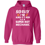 Mechanic Tshirt , Sorry I'm already taken by a super hot Mechanic  Pullover Hoodie 8 oz