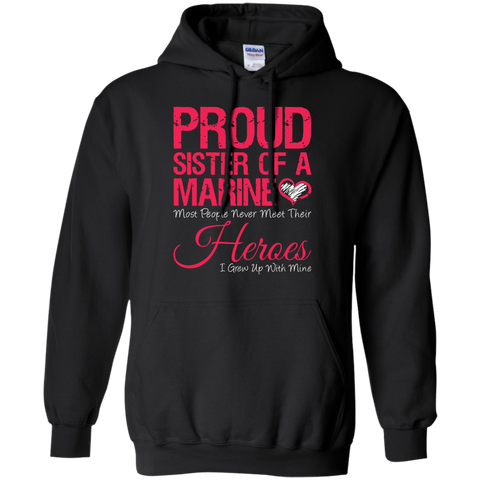 Proud sister of a army marine heroes T-Shirt  Pullover Hoodie 8 oz
