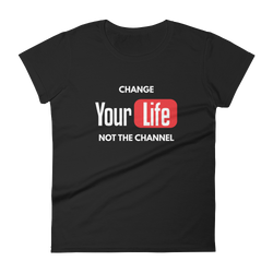Change Your Life Not The Channel Women T-Shirt