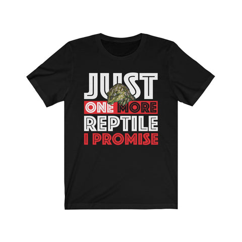 Just One More Reptile I Promise T-Shirt, Reptile Edge, Reptile Edge - Reptile Edg,