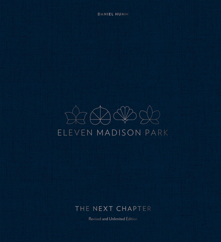 Eleven Madison Park: The Next Chapter, Revised and Unlimited Edition (PICK UP AT RESTAURANT ONLY STARTS OCT 15th)