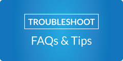 Troubleshoot FAQs & Tips White text in a blue background