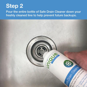 Step 2: pour entire bottle of Safe Drain Cleaner down your freshly cleaned line to help prevent future backups.