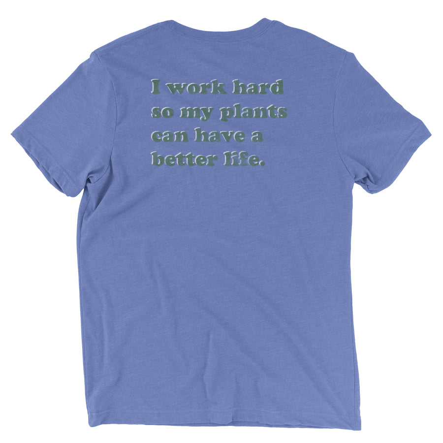 I Work Hard For The Plants - T-Shirt