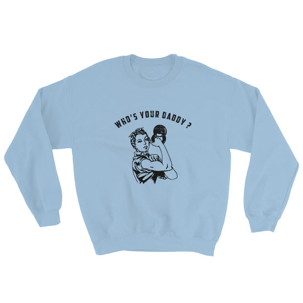 Who's Your Daddy Sweatshirt