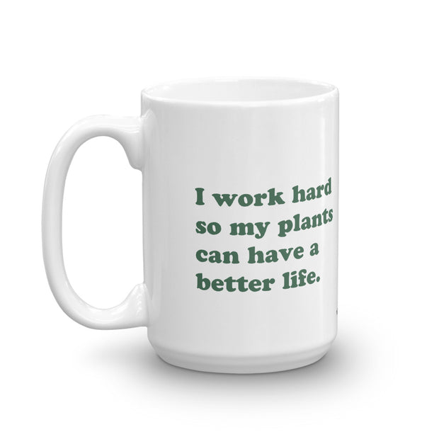 I Work Hard For The Palnts - Mug