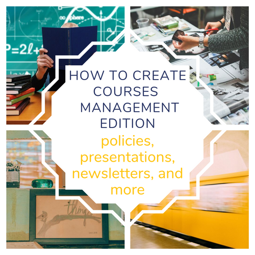 How to create courses, newsletters, policies, presentation, and more. Management Edition
