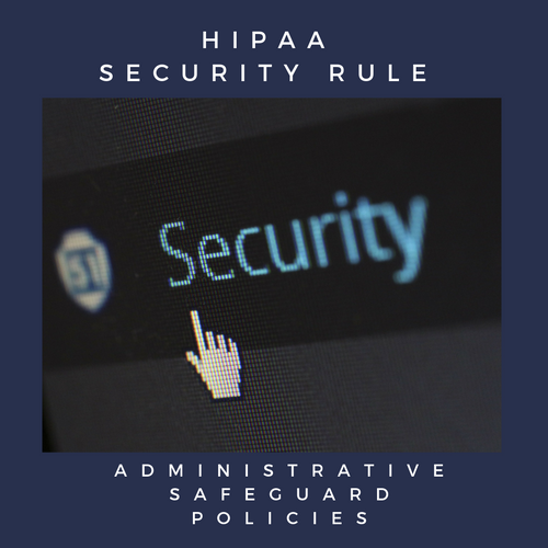 HIPAA Security Rule - Administrative Safeguard Policies