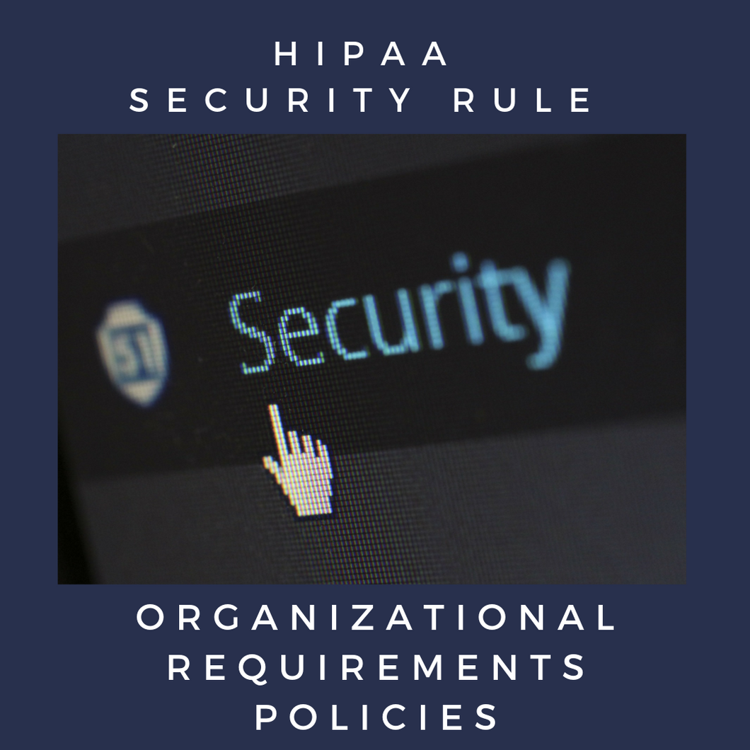 HIPAA Security Rule - Organizational Requirements Policies