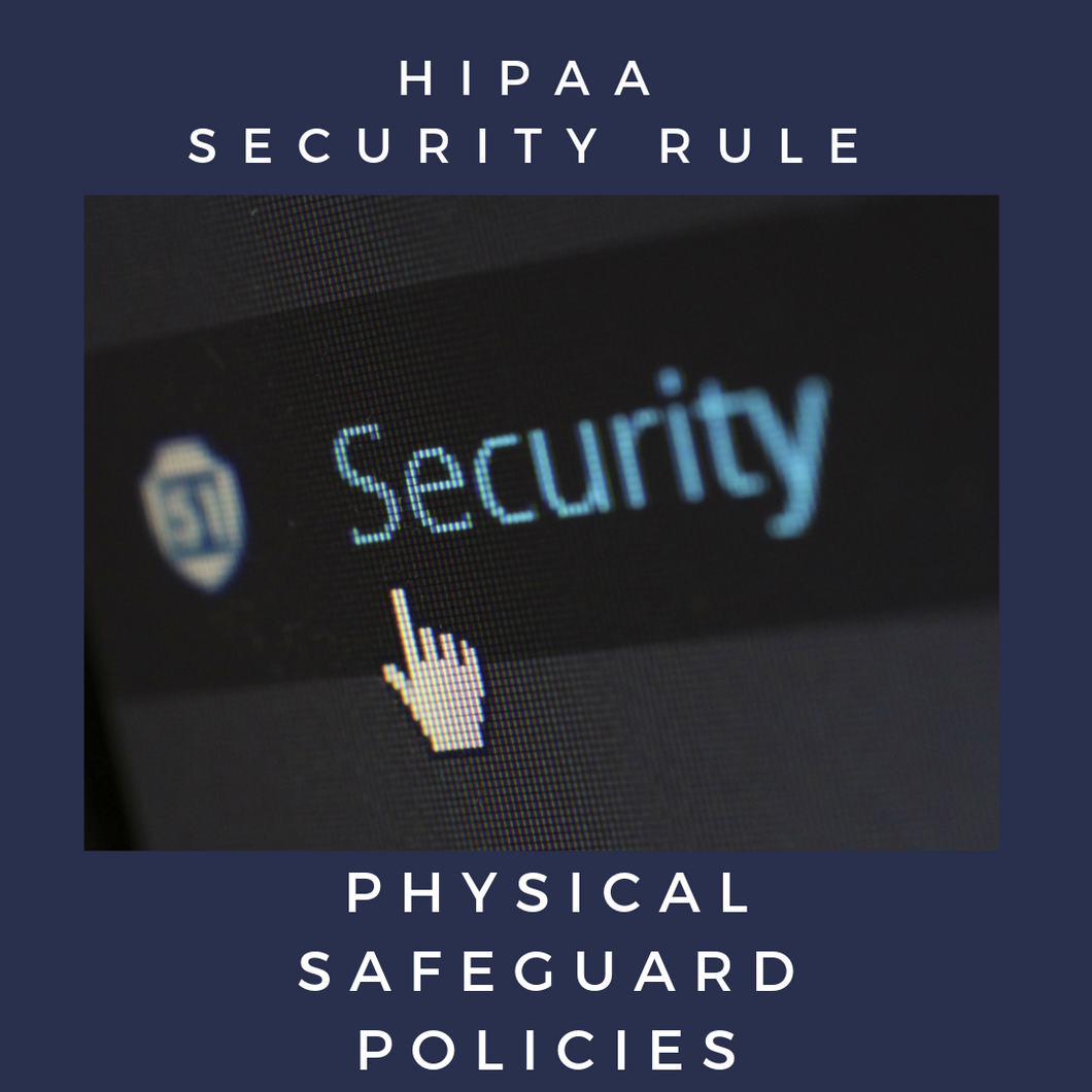 HIPAA Security Rule - Physical Safeguard Policies