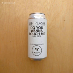 Whiplash / Wylam - Do You Wanna Touch Me? 8.3% (440ml)