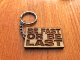 Be Fast Or Be Last Keychain