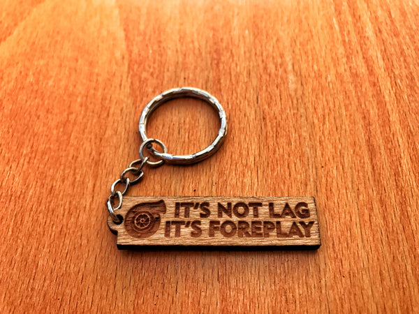 It's Not Turbo Lag It's Foreplay Keychain
