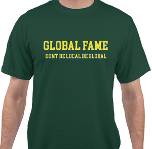 DONT BE LOCAL BE GLOBAL T-Shirt