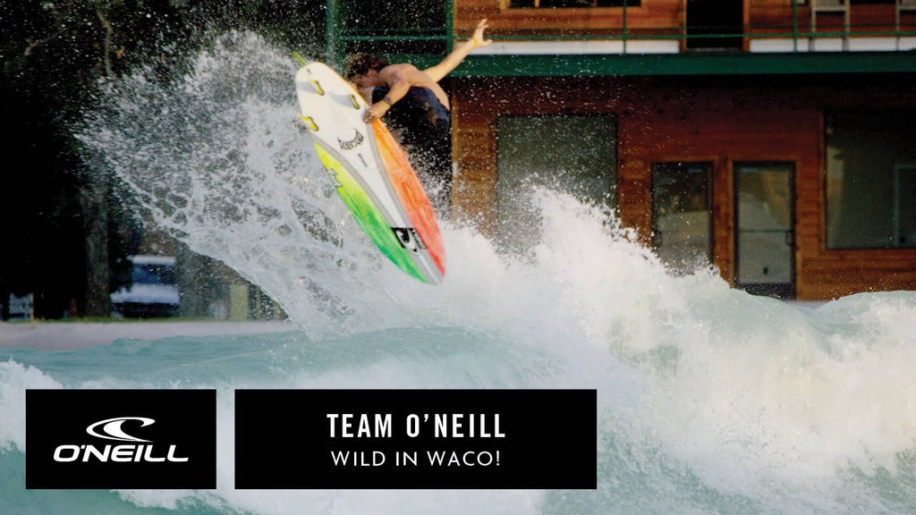 WATCH: TEAM O'NEILL - WILD IN WACO!