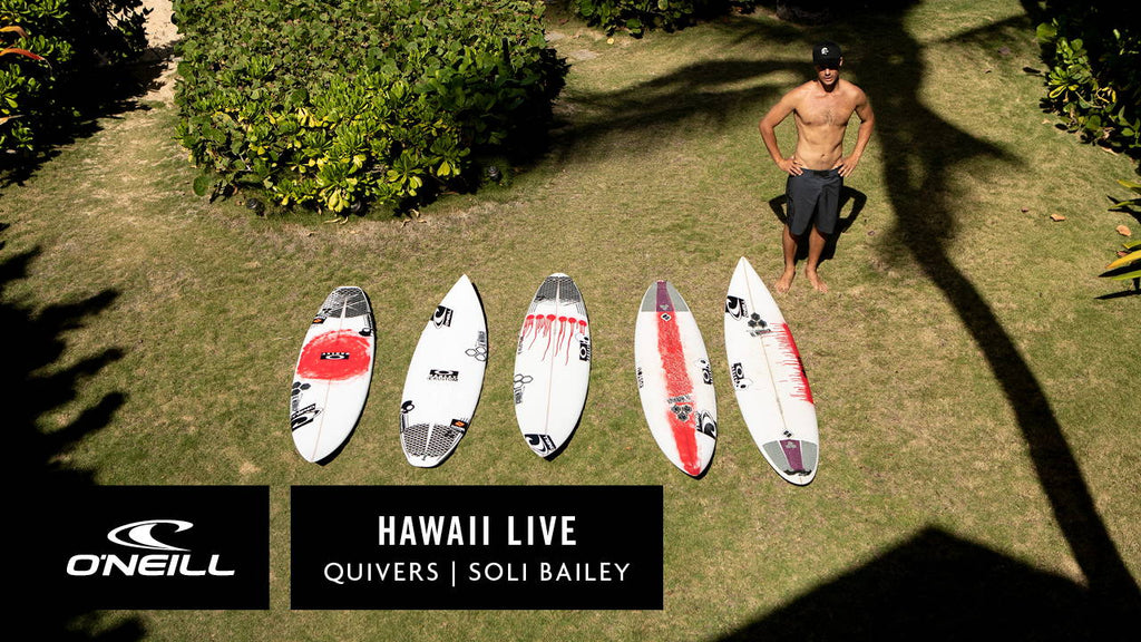 HAWAII LIVE | TEAM O'NEILL QUIVERS - SOLI BAILEY