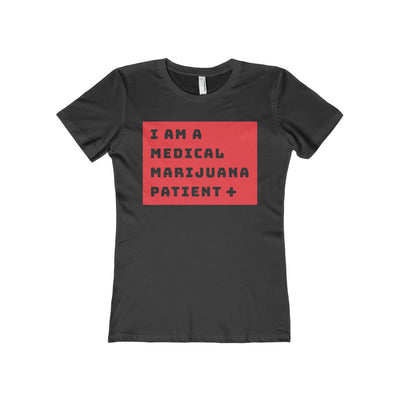 I Am a Medical Marijuana Patient  - Women's T-Shirt